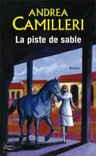 La piste de sable ebook by Serge QUADRUPPANI, Andrea CAMILLERI