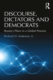 Discourse, Dictators and Democrats - Russia's Place in a Global Process ebook by Richard D. Anderson