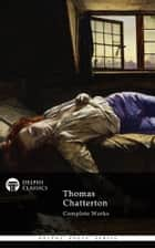 Complete Works of Thomas Chatterton ebook by Thomas Chatterton, Delphi Classics