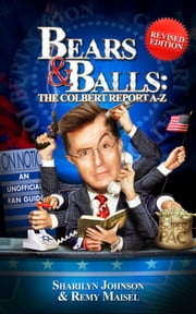 Bears & Balls: The Colbert Report A-Z (Revised Edition) ebook by Sharilyn Johnson,Remy Maisel