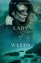 Lady of Weeds ebook by W.R. Gingell