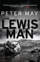 The Lewis Man - The Lewis Trilogy ebook by Peter May
