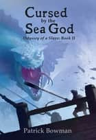 Cursed by the Sea God - Odyssey of a Slave: Book 2 ebook by Patrick Bowman
