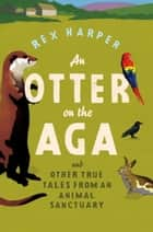 An Otter on the Aga ebook by Rex Harper