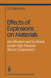 Effects of Explosions on Materials - Modification and Synthesis Under High-Pressure Shock Compression ebook by Stepan S. Batsanov