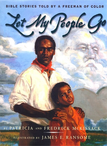 Let My People Go - Bible Stories Told by a Freeman of Color eBook by Patricia C. McKissack,Fredrick L. McKissack Jr.