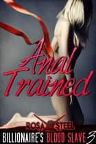 Anal Trained (Billionaire's Blood Slave 3) ebook by Rosa Steel