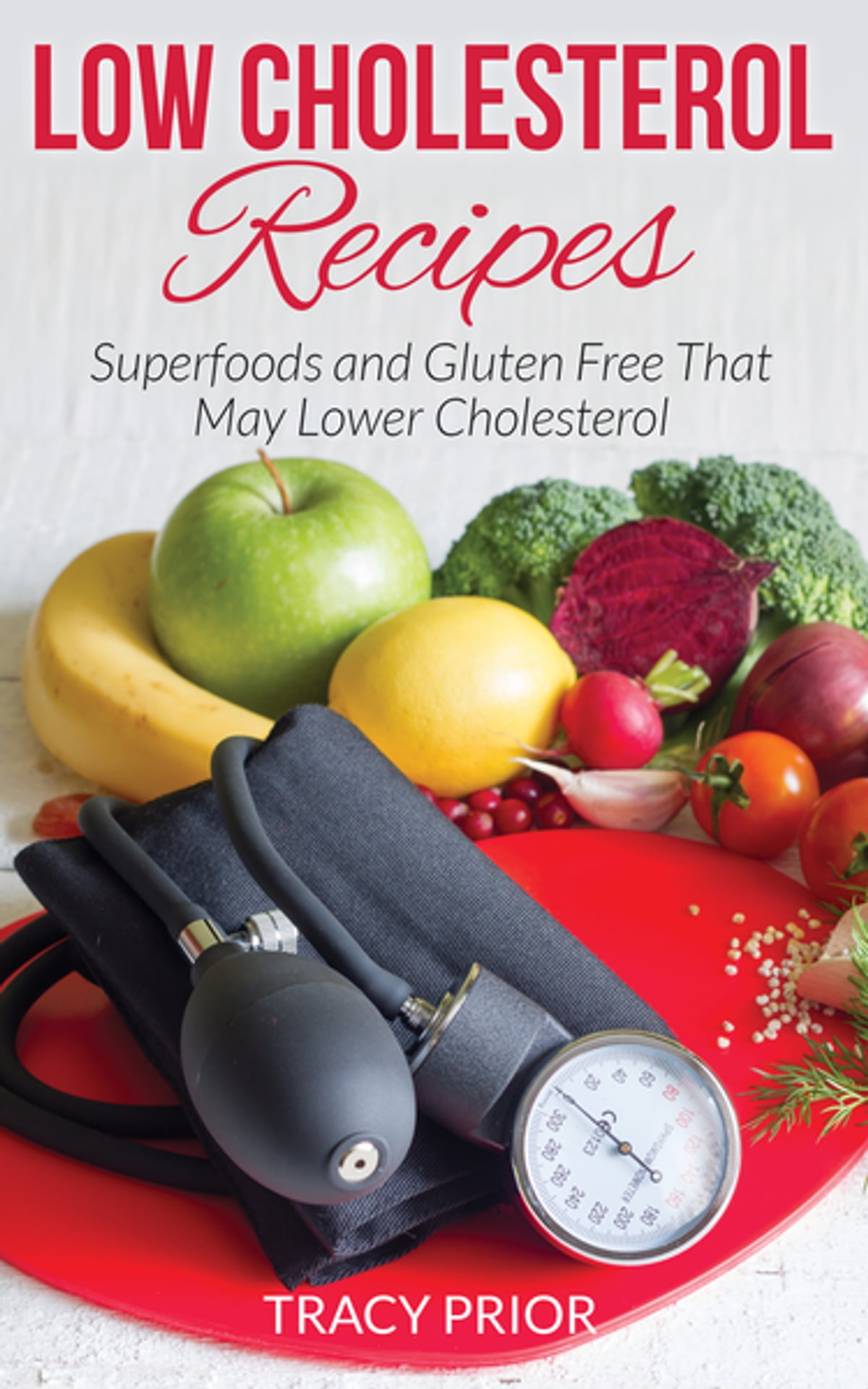 Low Cholesterol Recipes: Superfoods and Gluten Free That May Lower  Cholesterol ebook by Tracy Prior - Rakuten Kobo