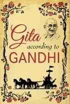 Gita According to Gandhi ebook by M.K. Gandhi