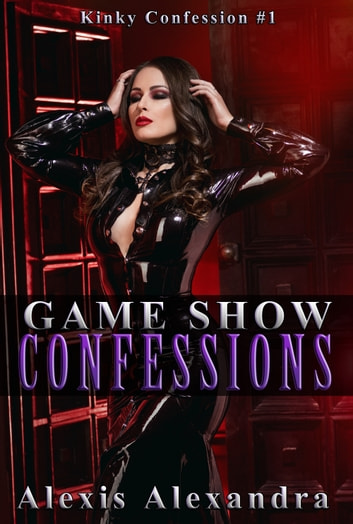 Game Show Confessions ebook by Alexis Alexandra