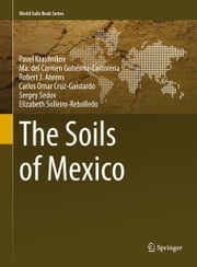 The Soils of Mexico ebook by Pavel Krasilnikov, Ma. del Carmen Gutiérrez-Castorena, Robert J. Ahrens,...