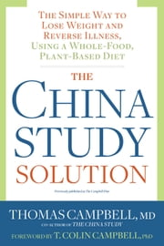 The China Study Solution - The Simple Way to Lose Weight and Reverse Illness, Using a Whole-Food, Plant-Based Diet ebook by Thomas Campbell