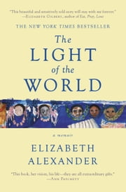 The Light of the World - A Memoir ebook by Elizabeth Alexander