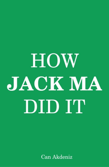 How Jack Ma Did It: An Analysis of Alibaba's Success (Best Business Books) ebook by Can Akdeniz