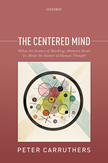 The centered mind ebook von peter carruthers 9780191059001 the centered mind what the science of working memory shows us about the nature of fandeluxe Images