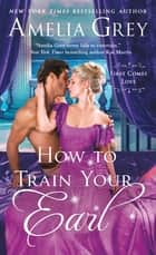 How To Train Your Earl ebook by Amelia Grey
