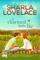 A Charmed Little Lie ebook by Sharla Lovelace
