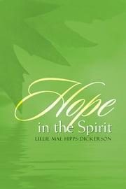 Hope in the Spirit ebook by Lillie Mae Hipps-Dickerson