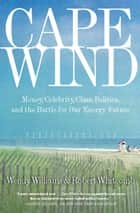 Cape Wind - Money, Celebrity, Class, Politics, and the Battle for Our Energy Future on Nantucket Sound ebook by