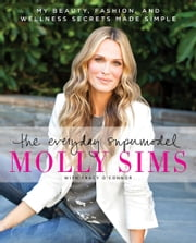 The Everyday Supermodel - My Beauty, Fashion, and Wellness Secrets Made Simple ebook by Molly Sims, Tracy O'Connor