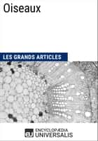 Oiseaux - Les Grands Articles d'Universalis ebook by Encyclopaedia Universalis