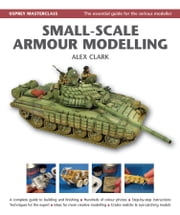 Small-Scale Armour Modelling ebook by Alex Clark
