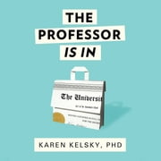 The Professor Is In - The Essential Guide To Turning Your Ph.D. Into a Job audiobook by Karen Kelsky