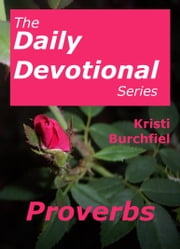 The Daily Devotional Series: Proverbs ebook by Kristi Burchfiel
