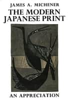 The Modern Japanese Print ebook by James A. Michener