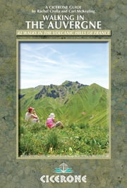 Walking in the Auvergne - 42 Walks in Volcano Country ebook by Rachel Crolla,Carl McKeating