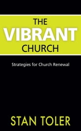 The Vibrant Church: Strategie for Church Renewal ebook by Stan Toler