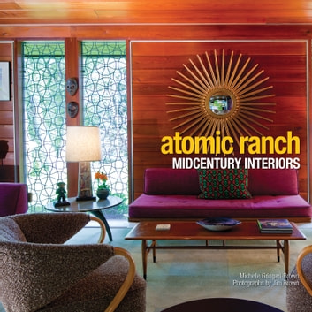 Atomic Ranch Midcentury Interiors ebook by Michelle Gringeri-Brown