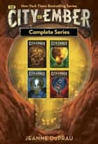 The City of Ember Complete Series ebook by Jeanne DuPrau