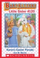 Karen's Easter Parade (Baby-Sitters Little Sister #120) ebook by Ann M. Martin