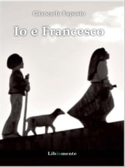 Io e Francesco ebook by Giancarlo Esposto