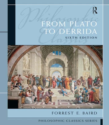 Philosophic Classics: From Plato to Derrida eBook by Forrest Baird