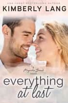 Everything at Last - Magnolia Beach ebook by Kimberly Lang