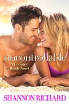 Uncontrollable ebook by Shannon Richard