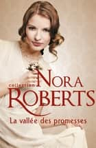 La vallée des promesses ebook by Nora Roberts