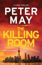The Killing Room - A gripping thriller and a tense hunt for a killer (China Thriller 3) ebook by Peter May