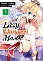 Lazy Dungeon Master: Volume 3 ebook by Supana Onikage