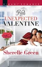 Her Unexpected Valentine (Mills & Boon Kimani) (Bare Sophistication, Book 5) ebook by Sherelle Green
