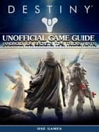 Destiny Unofficial Game Guide (Android, Ios, Secrets, Tips, Tricks, Hints) ebook by Hse Games