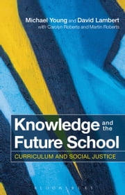 Knowledge and the Future School - Curriculum and Social Justice ebook by Professor Michael Young,Professor David Lambert,Carolyn Roberts,Martin Roberts