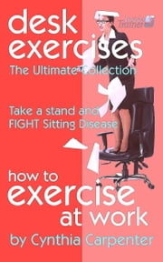 Desk Exercises: How to Exercise at Work ebook by Cynthia Carpenter