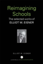 Reimagining Schools - The Selected Works of Elliot W. Eisner ebook by Elliot W. Eisner