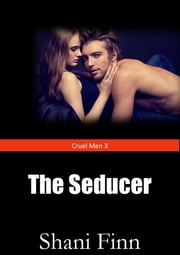 Cruel Men 3: The Seducer - Extreme Dark Erotica ebook by Shani Finn