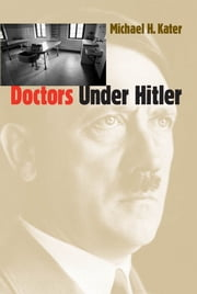 Doctors Under Hitler ebook by Michael H. Kater