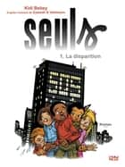 Seuls - tome 1 : La disparition ebook by Bruno GAZZOTTI, Fabien VEHLMANN, Kidi BEBEY