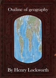 Outline of geography ebook by Henry Lockworth,Eliza Chairwood,Bradley Smith